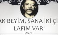 """""""BAK BEYİM SANA İKİ ÇİFT LAFIMIZ VAR"""""""